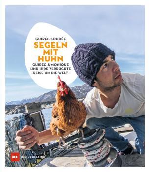 Segeln mit Huhn - Guirec und Monique und ihre verrückte Reise um die Welt