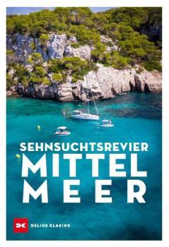 Sehnsuchtsrevier Mittelmeer - Die schönsten Törns im Mittelmeer von Gibraltar bis zum Bosporus