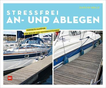 Stressfrei An- und Ablegen - Perfekte Manöver für Segler und Motorbootfahrer
